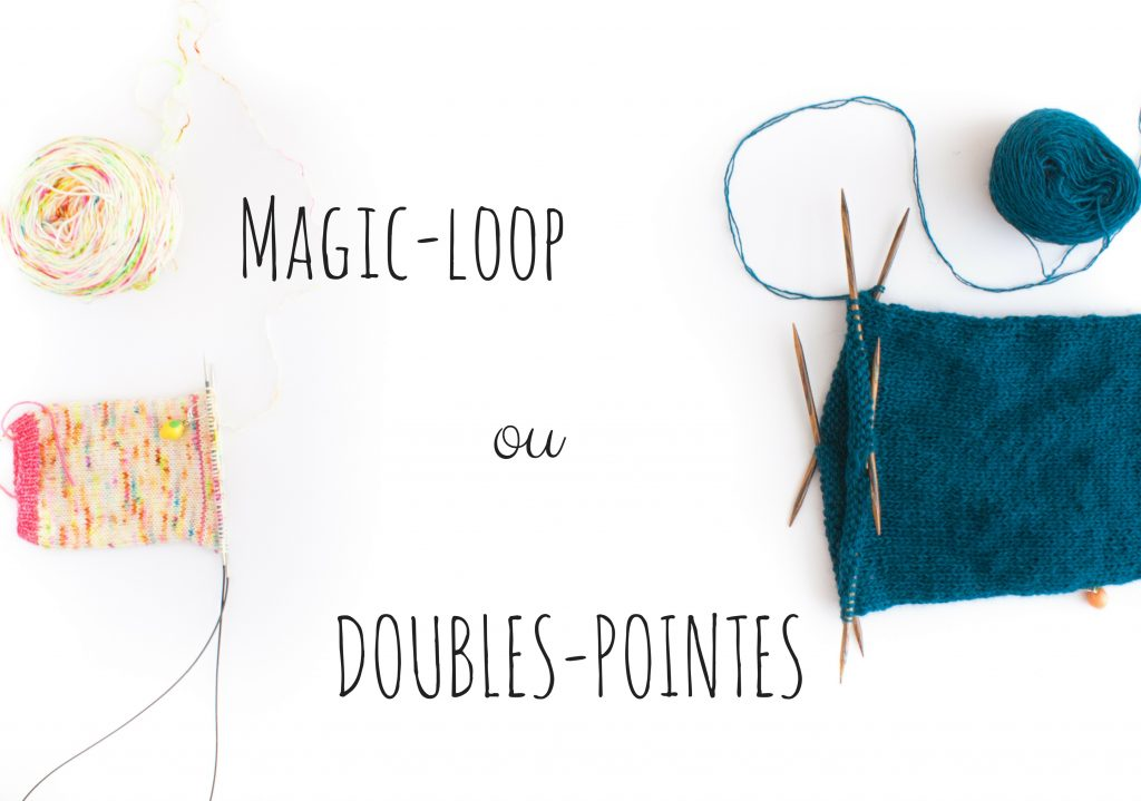 Magic-loop ou Doubles-pointes : découvrez la technique qui vous correspond